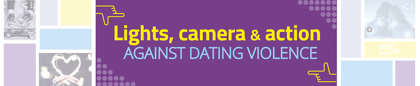 Lights, camera & action, AGAINST DATING VIOLENCE.